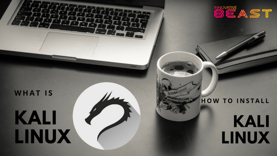 What is Kali Linux? How To Install It?